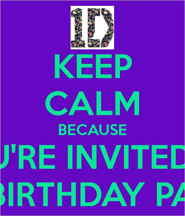 keep calm because youre invited to my birthday party