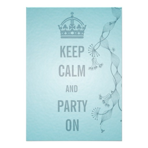 keep calm and party on card 161131550185792288