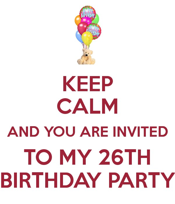 keep calm and you are invited to my 26th birthday party 1