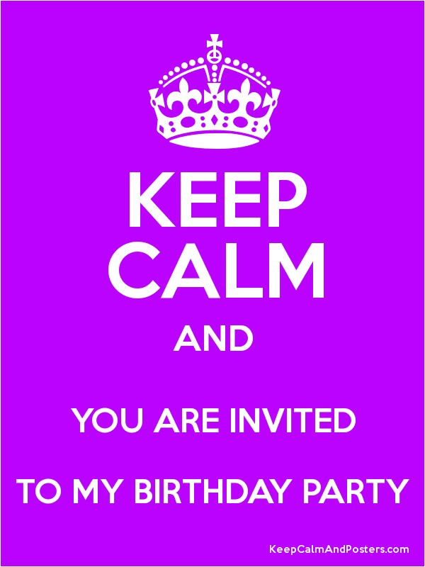 2179951 keep calm and you are invited to my birthday party