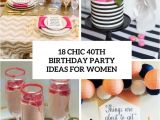 40th Birthday Female Party Ideas 18 Chic 40th Birthday Party Ideas for Women Shelterness