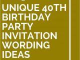 40th Birthday Invite Wording 14 Unique 40th Birthday Party Invitation Wording Ideas