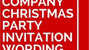 Company Holiday Party Invitation Ideas 11 Company Christmas Party Invitation Wording Ideas