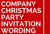 Corporate Holiday Party Invitation Wording 11 Company Christmas Party Invitation Wording Ideas