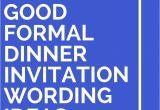Dinner Party Invitation Text Message 8 Good formal Dinner Invitation Wording Ideas Messages