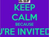 I Would Like to Invite You to My Birthday Party Keep Calm because You 39 Re Invited to My Birthday Party