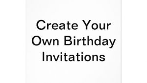Make Your Own Birthday Invitations Free Create Your Own Birthday Invitations Zazzle