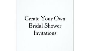 Print Your Own Bridal Shower Invitations Create Your Own Bridal Shower Invitations