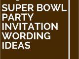 Super Bowl Party Invitation Wording Pinterest the World S Catalog Of Ideas